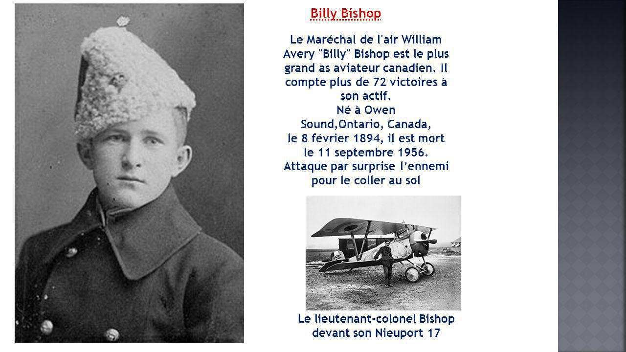 Billy Bishop Le Maréchal de l air William Avery Billy Bishop est le plus grand as aviateur canadien. Il compte plus de 72 victoires à son actif.