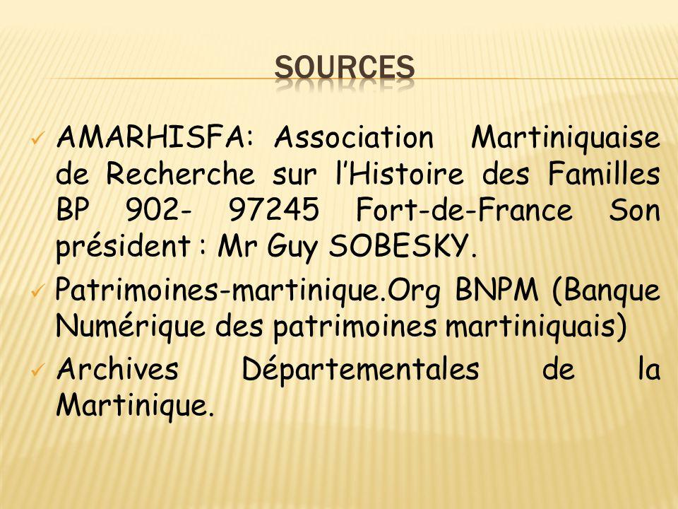 SOURCES AMARHISFA: Association Martiniquaise de Recherche sur l'Histoire des Familles BP 902- 97245 Fort-de-France Son président : Mr Guy SOBESKY.