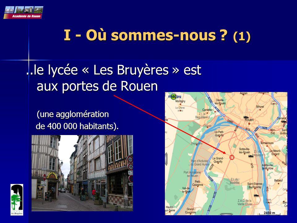I - Où sommes-nous (1) ..le lycée « Les Bruyères » est aux portes de Rouen (une agglomération.