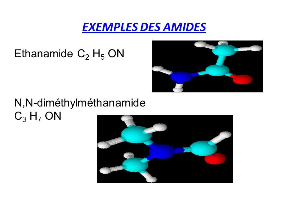 EXEMPLES DES AMIDES Ethanamide C2 H5 ON N,N-diméthylméthanamide
