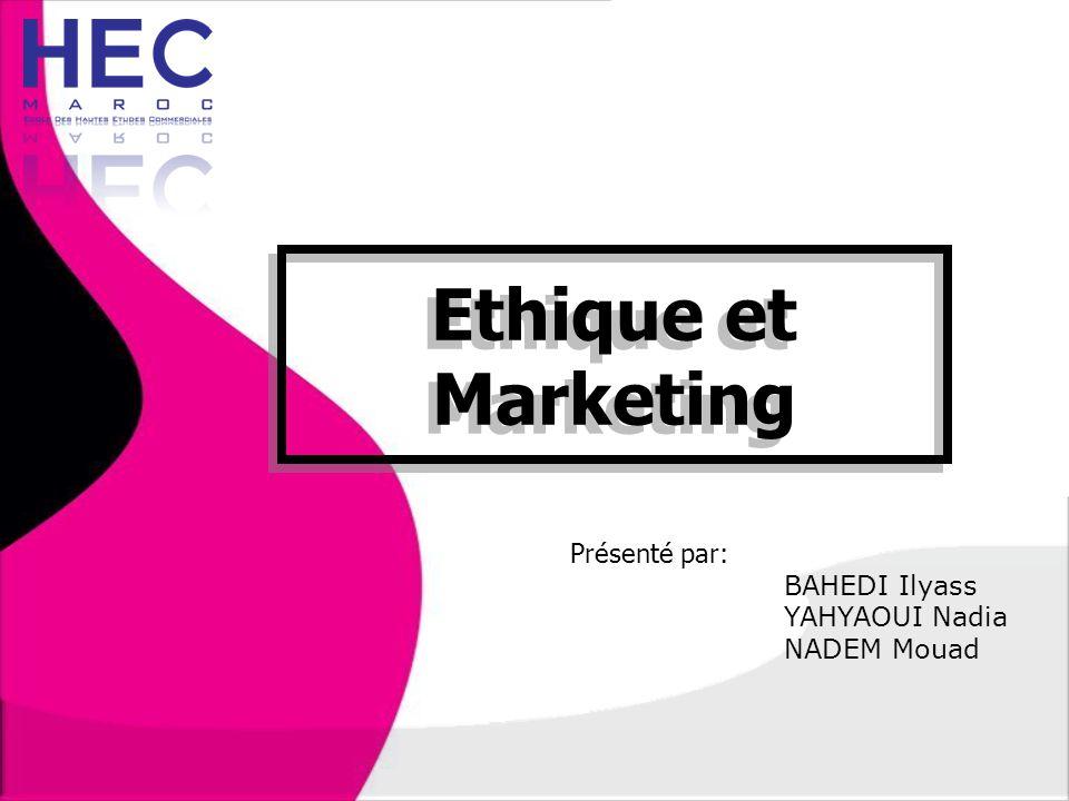 Ethique et Marketing Présenté par: BAHEDI Ilyass YAHYAOUI Nadia
