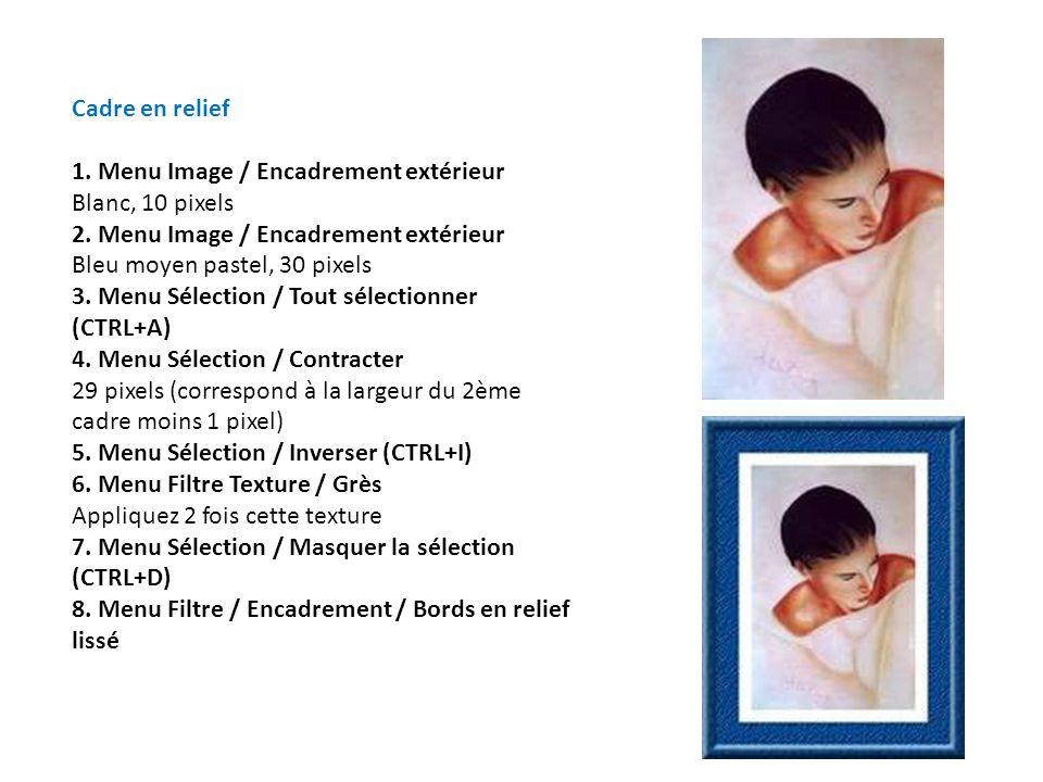 Cadre en relief 1. Menu Image / Encadrement extérieur. Blanc, 10 pixels. 2. Menu Image / Encadrement extérieur.