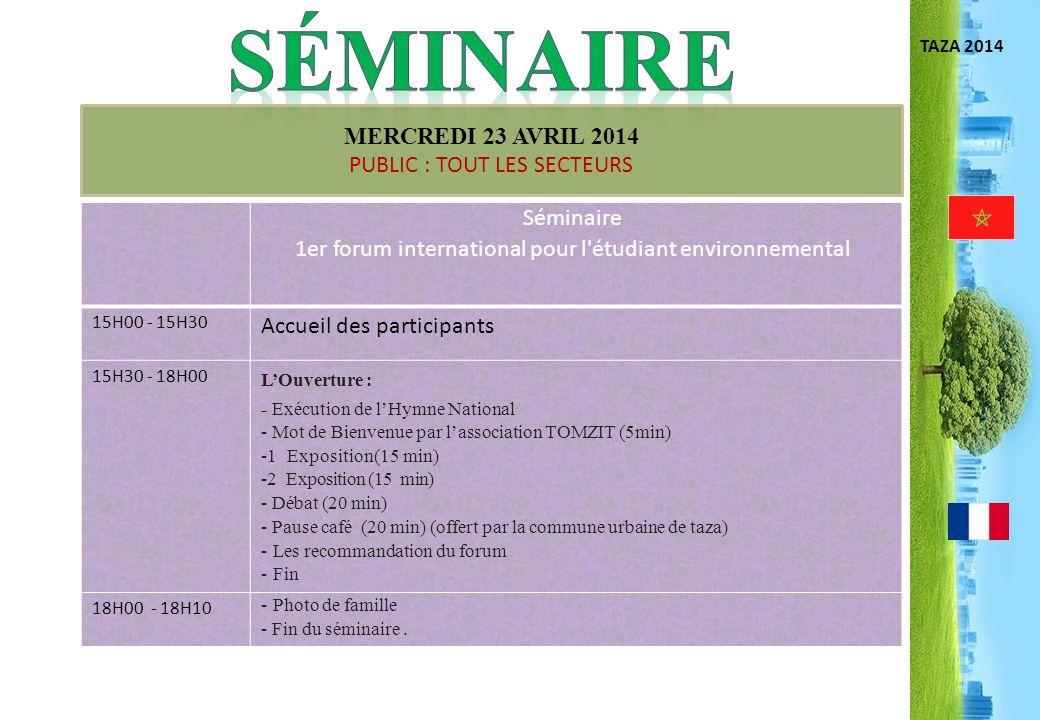 séminaire TAZA 2014. MERCREDI 23 AVRIL 2014. PUBLIC : TOUT LES SECTEURS. Séminaire. 1er forum international pour l étudiant environnemental.