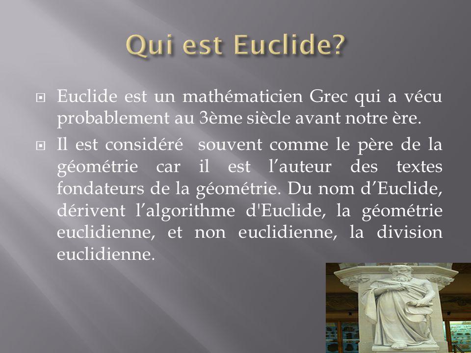 Qui est Euclide Euclide est un mathématicien Grec qui a vécu probablement au 3ème siècle avant notre ère.