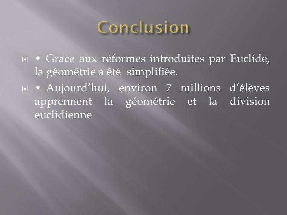 Conclusion • Grace aux réformes introduites par Euclide, la géométrie a été simplifiée.