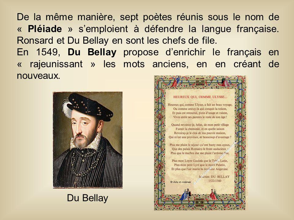 De la même manière, sept poètes réunis sous le nom de « Pléiade » s'emploient à défendre la langue française. Ronsard et Du Bellay en sont les chefs de file.
