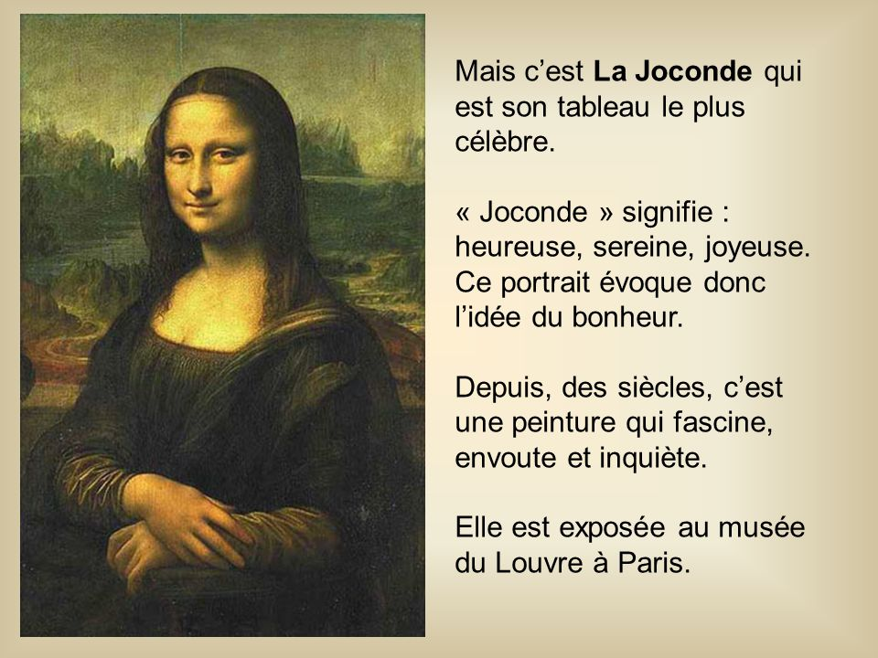 Mais c'est La Joconde qui est son tableau le plus célèbre.