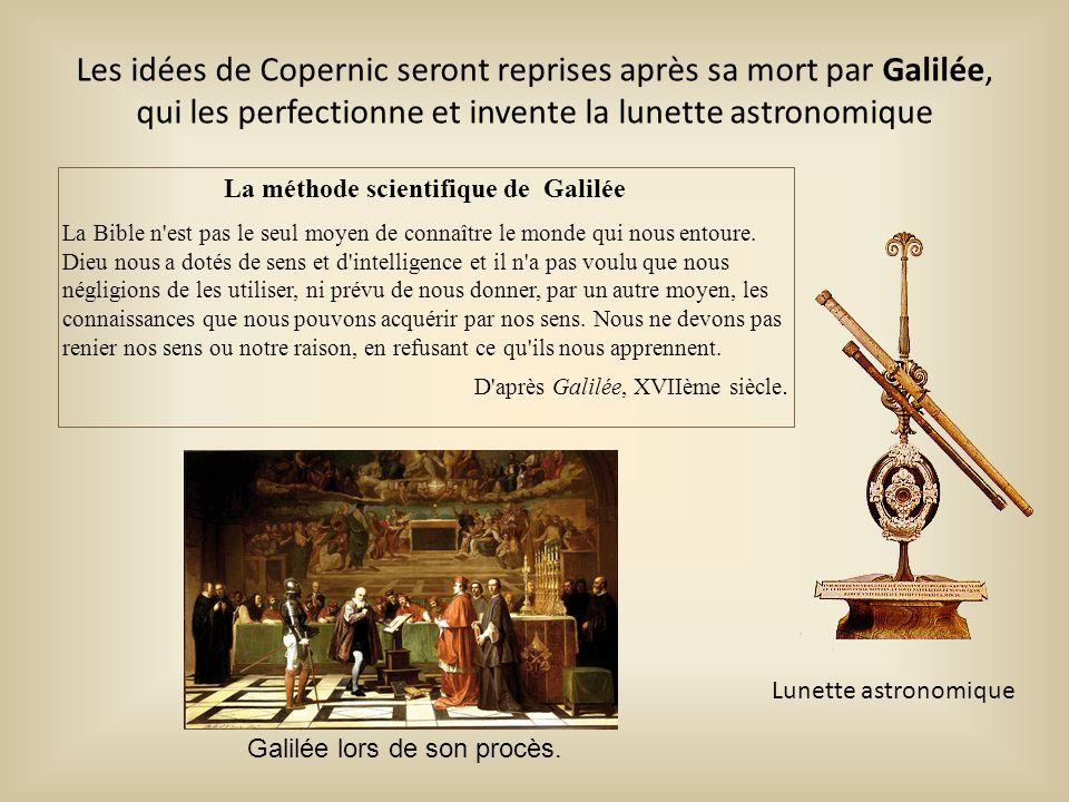 Les idées de Copernic seront reprises après sa mort par Galilée, qui les perfectionne et invente la lunette astronomique