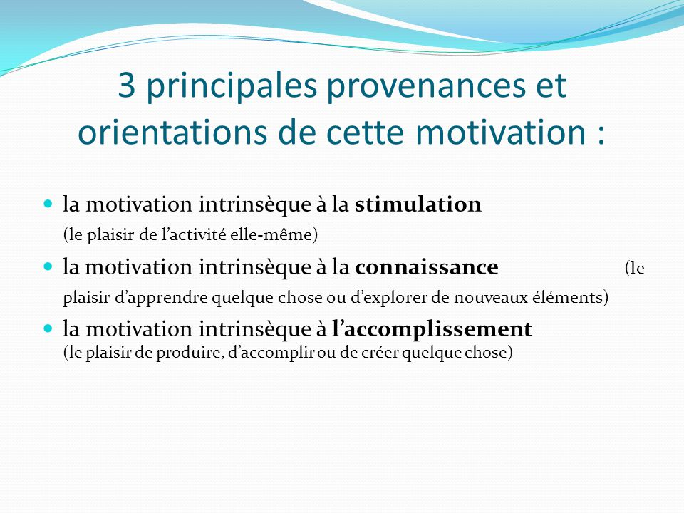 3 principales provenances et orientations de cette motivation :