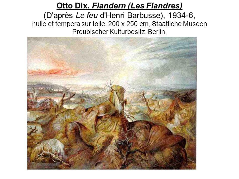 Otto Dix, Flandern (Les Flandres) (D après Le feu d Henri Barbusse), 1934-6, huile et tempera sur toile, 200 x 250 cm, Staatliche Museen Preubischer Kulturbesitz, Berlin.
