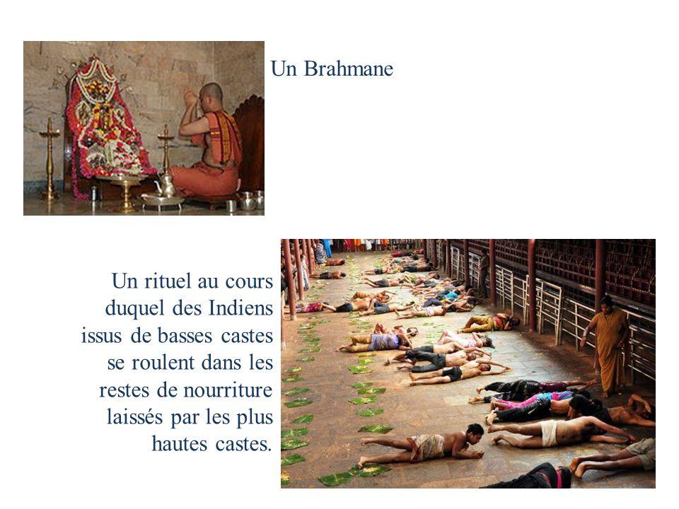 Un Brahmane Un rituel au cours duquel des Indiens issus de basses castes se roulent dans les restes de nourriture laissés par les plus hautes castes.