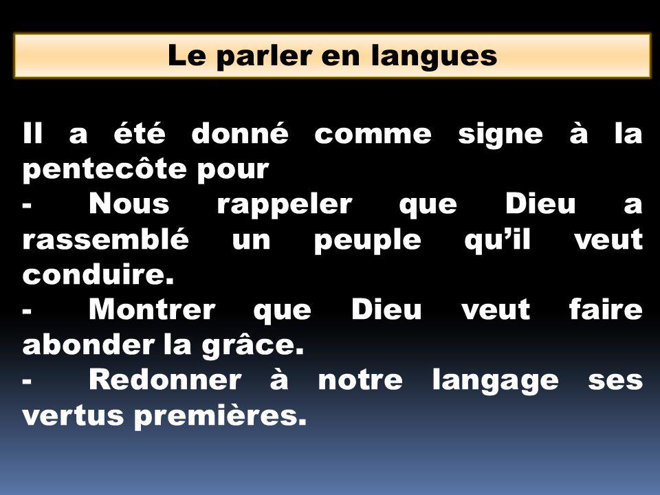 Le parler en langues Il a été donné comme signe à la pentecôte pour. - Nous rappeler que Dieu a rassemblé un peuple qu'il veut conduire.