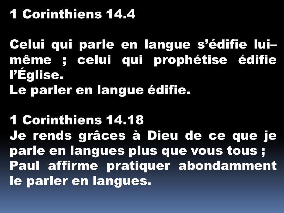 1 Corinthiens 14.4 Celui qui parle en langue s'édifie lui–même ; celui qui prophétise édifie l'Église.