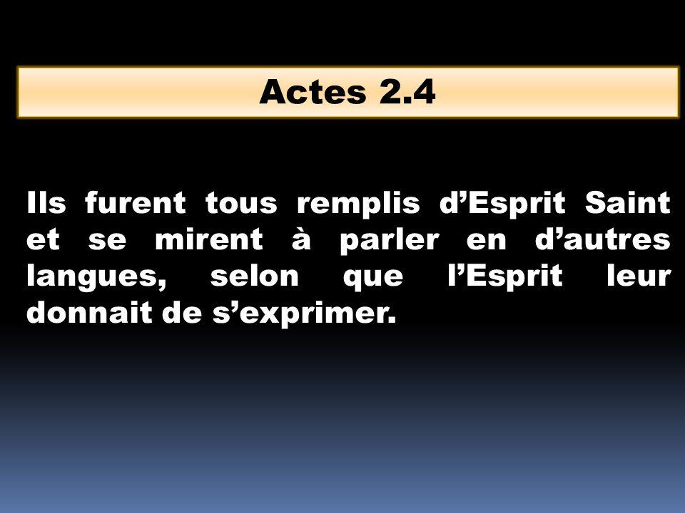 Actes 2.4 Ils furent tous remplis d'Esprit Saint et se mirent à parler en d'autres langues, selon que l'Esprit leur donnait de s'exprimer.