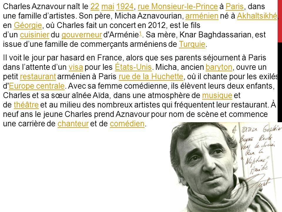 Charles Aznavour naît le 22 mai 1924, rue Monsieur-le-Prince à Paris, dans une famille d'artistes.