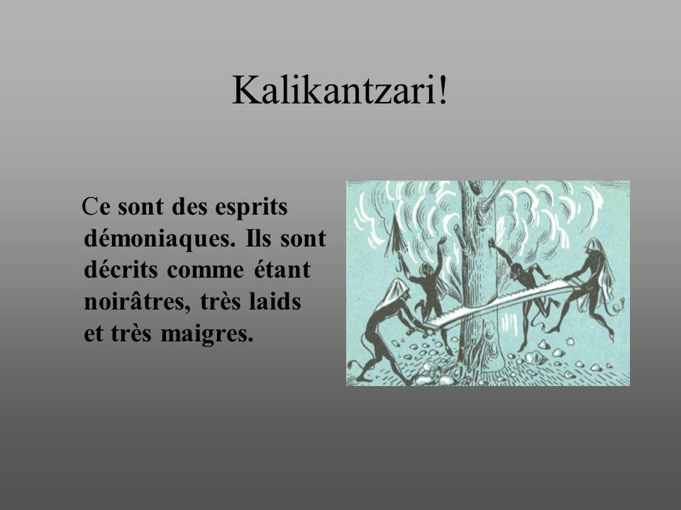 Kalikantzari. Ce sont des esprits démoniaques.