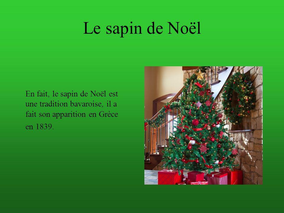 Le sapin de Noël En fait, le sapin de Noël est une tradition bavaroise, il a fait son apparition en Grèce en 1839.