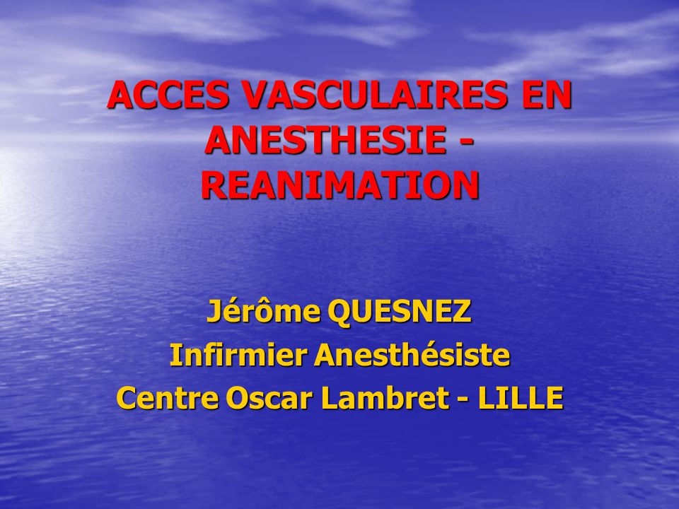 ACCES VASCULAIRES EN ANESTHESIE - REANIMATION