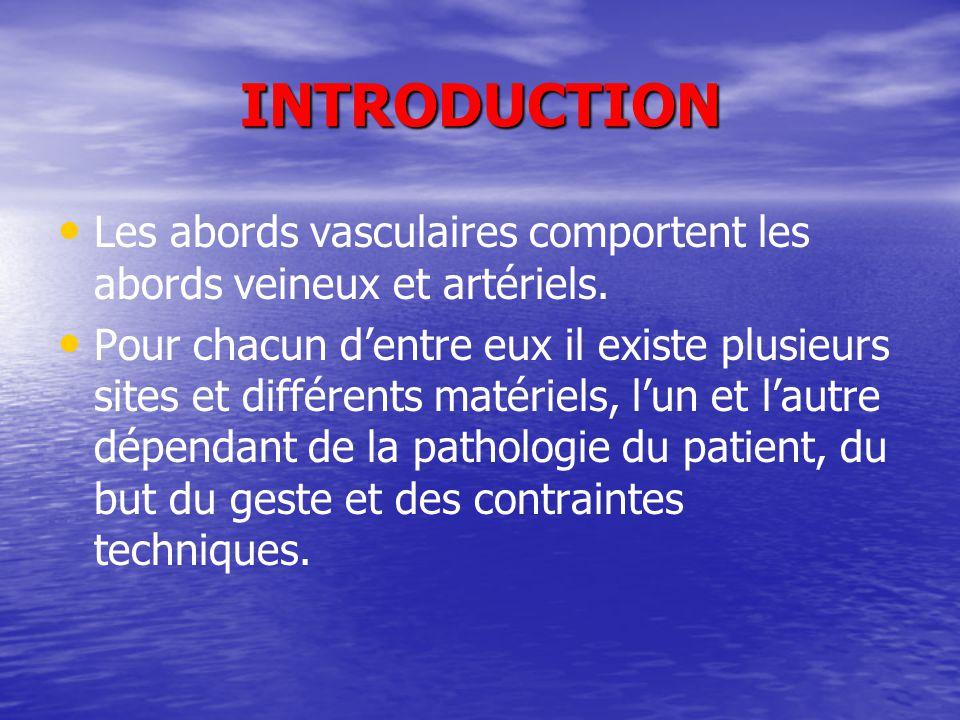 INTRODUCTION Les abords vasculaires comportent les abords veineux et artériels.