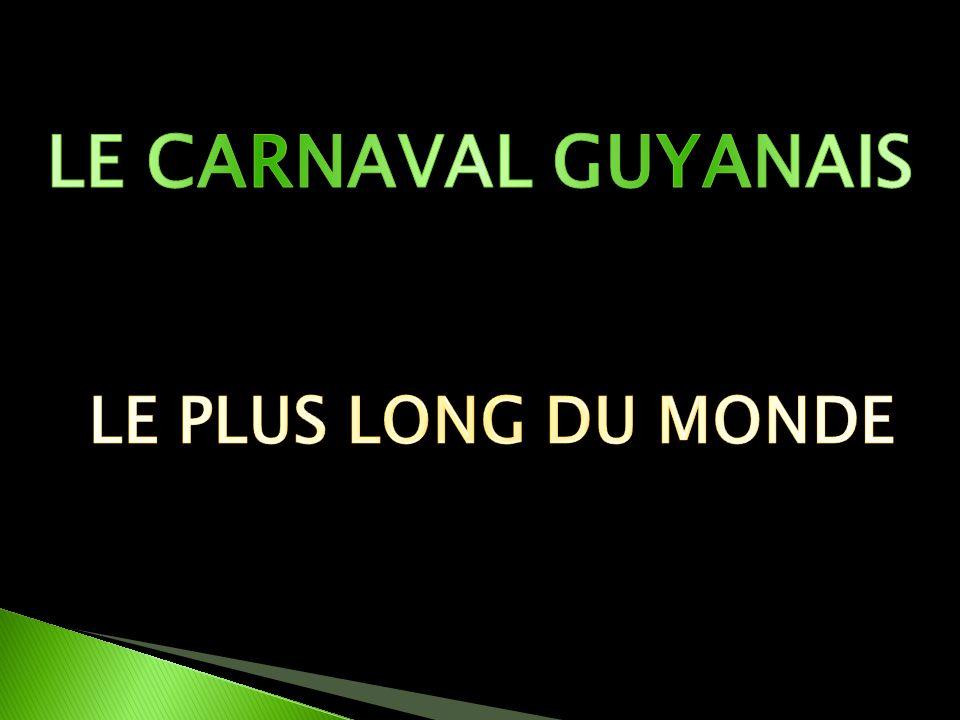 LE CARNAVAL GUYANAIS LE PLUS LONG DU MONDE