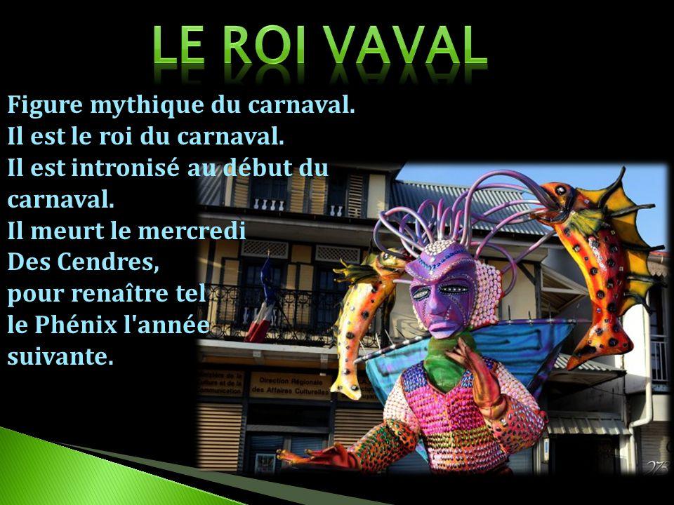 LE ROI VAVAL Figure mythique du carnaval. Il est le roi du carnaval.