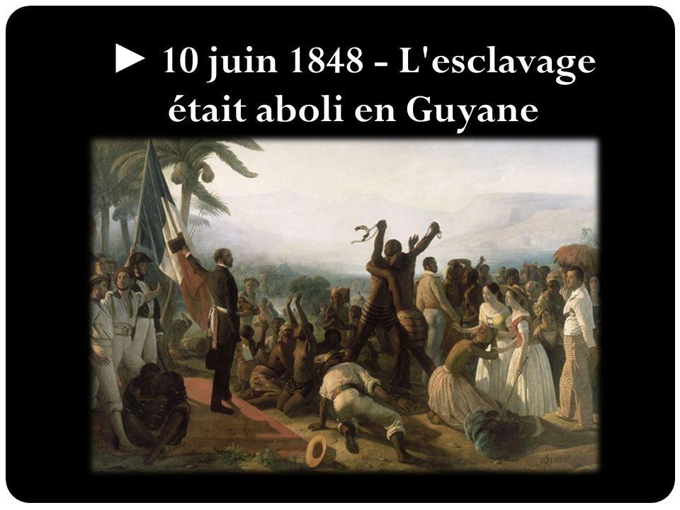 ► 10 juin 1848 - L esclavage était aboli en Guyane française.