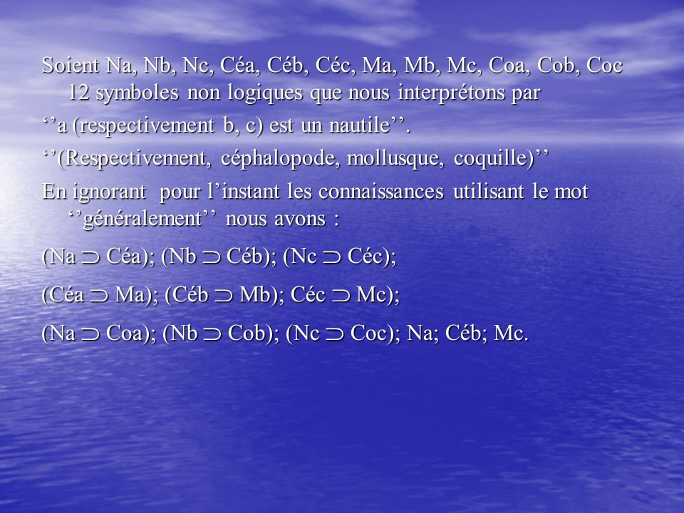 Soient Na, Nb, Nc, Céa, Céb, Céc, Ma, Mb, Mc, Coa, Cob, Coc 12 symboles non logiques que nous interprétons par