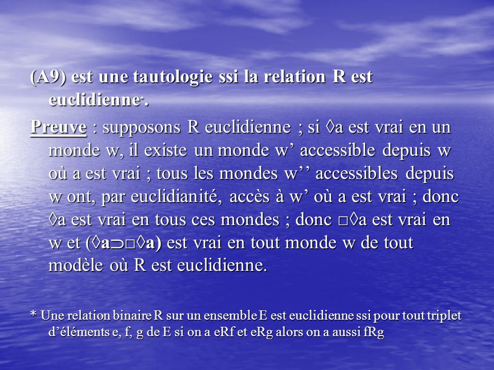 (A9) est une tautologie ssi la relation R est euclidienne*.