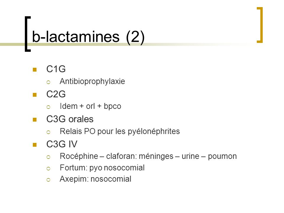 b-lactamines (2) C1G C2G C3G orales C3G IV Antibioprophylaxie