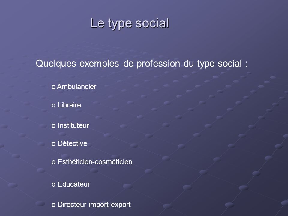 Le type social Quelques exemples de profession du type social :