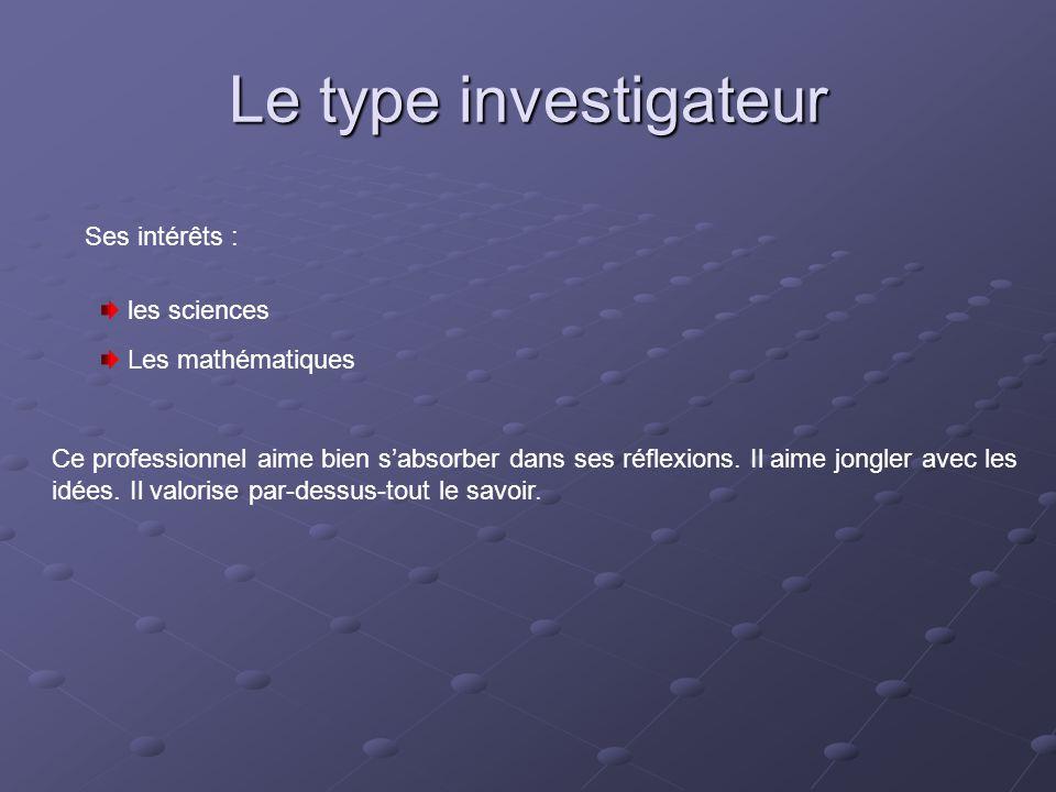 Le type investigateur Ses intérêts : les sciences Les mathématiques