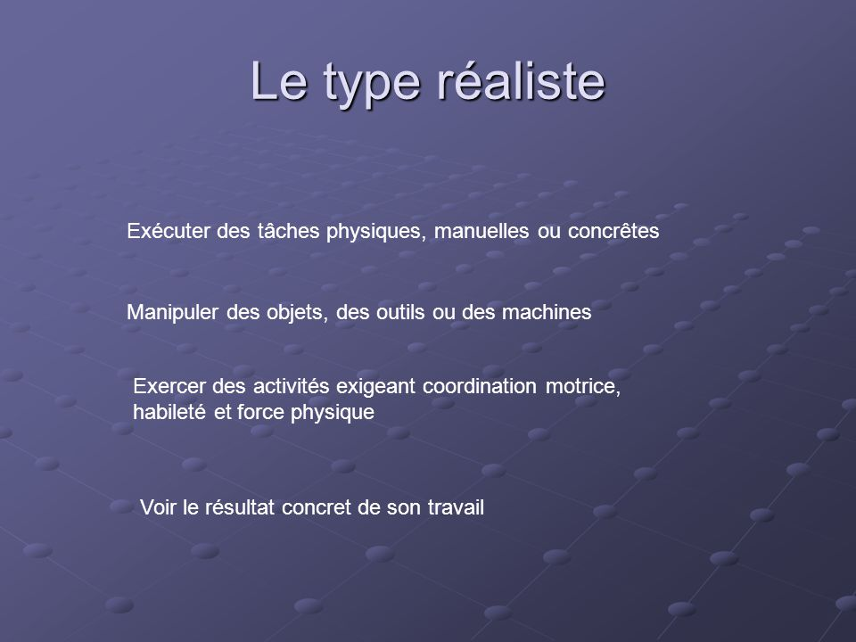 Le type réaliste Exécuter des tâches physiques, manuelles ou concrêtes