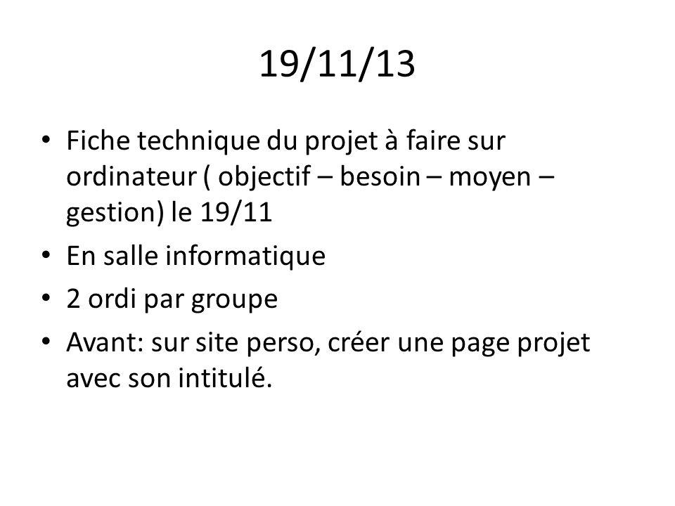 19/11/13 Fiche technique du projet à faire sur ordinateur ( objectif – besoin – moyen – gestion) le 19/11.