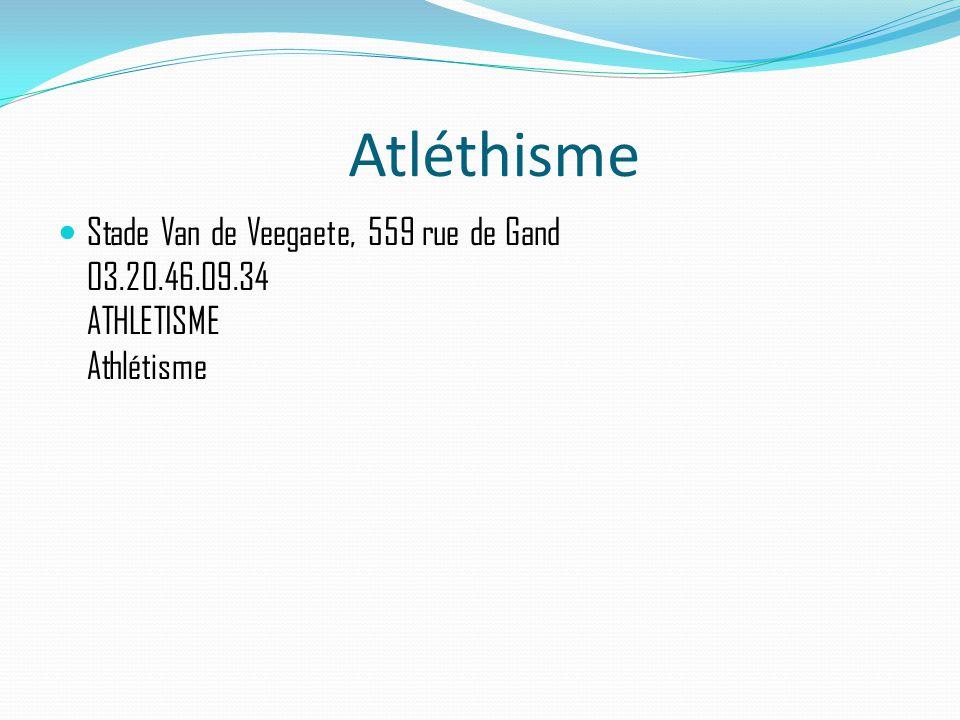 Atléthisme Stade Van de Veegaete, 559 rue de Gand 03.20.46.09.34 ATHLETISME Athlétisme