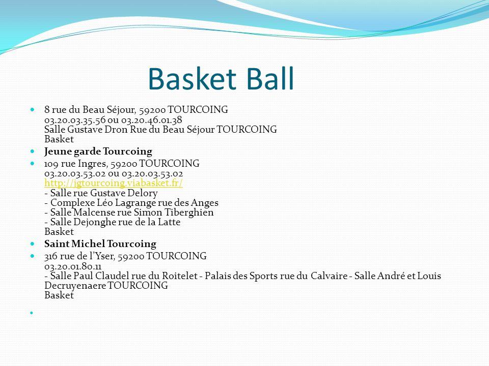 Basket Ball 8 rue du Beau Séjour, 59200 TOURCOING 03.20.03.35.56 ou 03.20.46.01.38 Salle Gustave Dron Rue du Beau Séjour TOURCOING Basket.