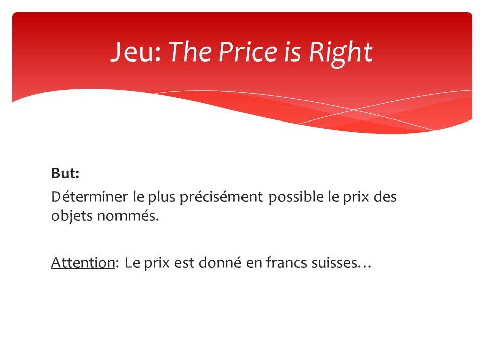Jeu: The Price is Right But: Déterminer le plus précisément possible le prix des objets nommés.