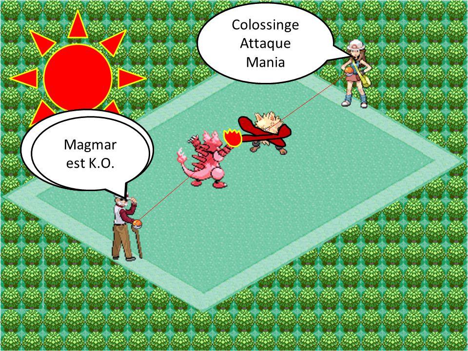 Colossinge Attaque. Coup-Croix. Colossinge. Attaque. Mania. Magmar. Attaque. Zénith. Magmar.