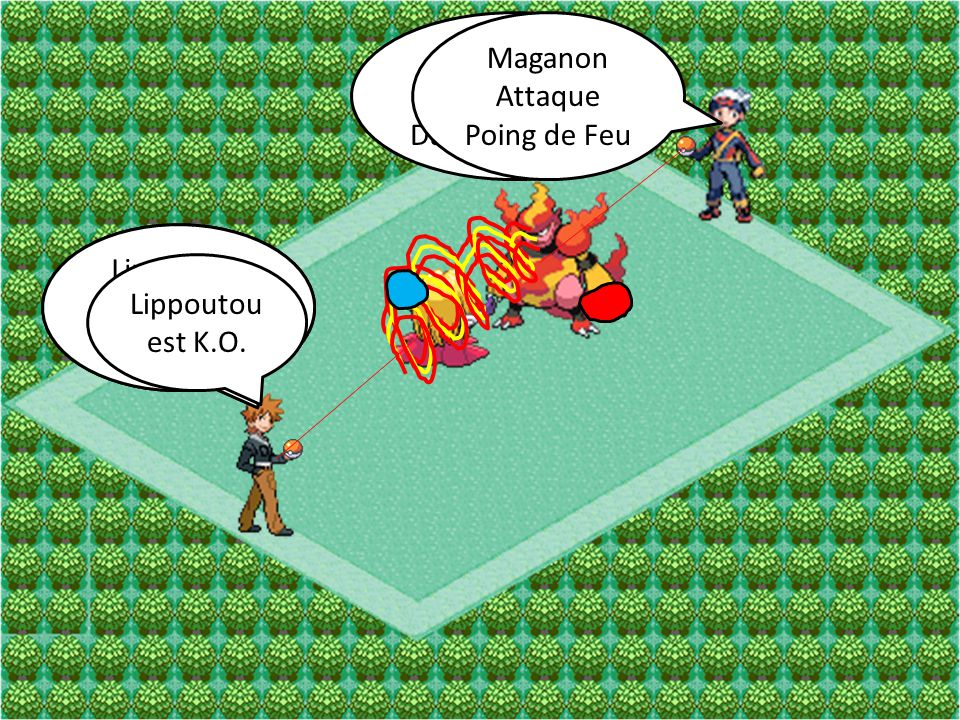 Maganon Attaque. Danse-Flammes. Maganon. Attaque. Poing de Feu. Lippoutou. Attaque. Grobisou.