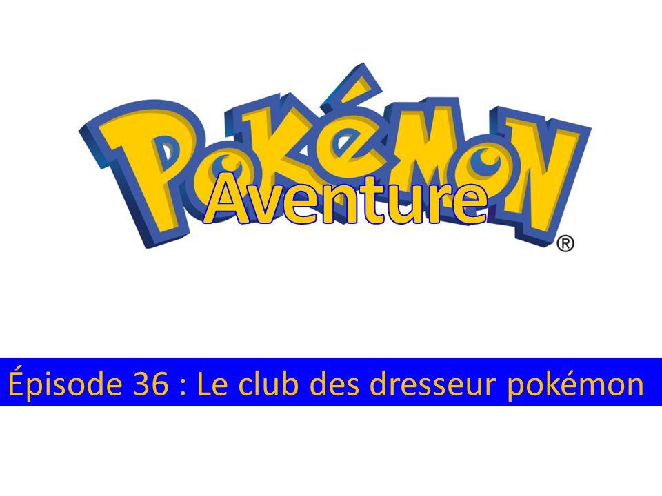 Aventure Épisode 36 : Le club des dresseur pokémon