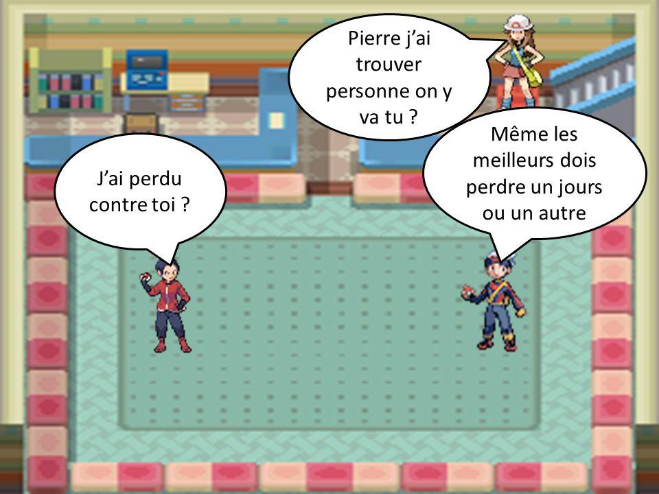 Pierre j'ai trouver personne on y va tu