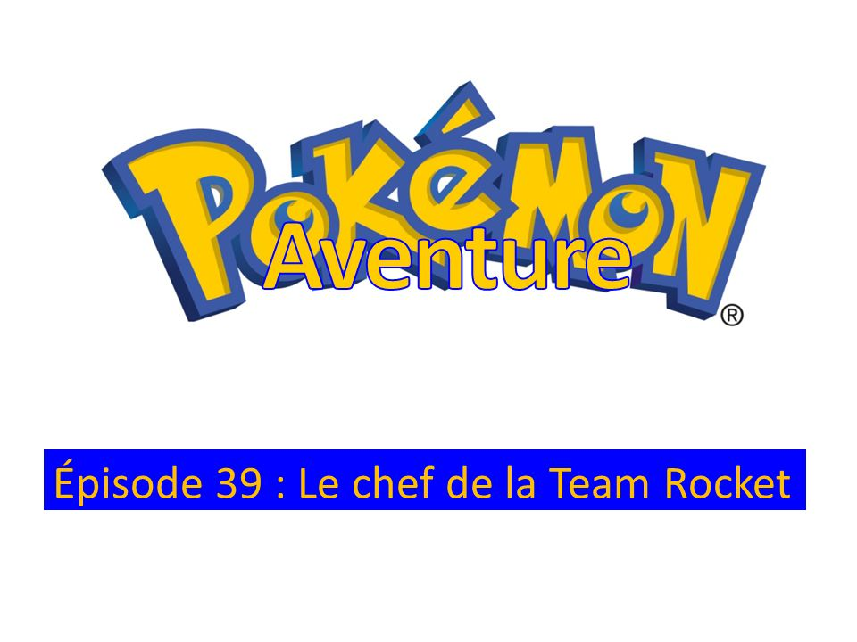 Aventure Épisode 39 : Le chef de la Team Rocket