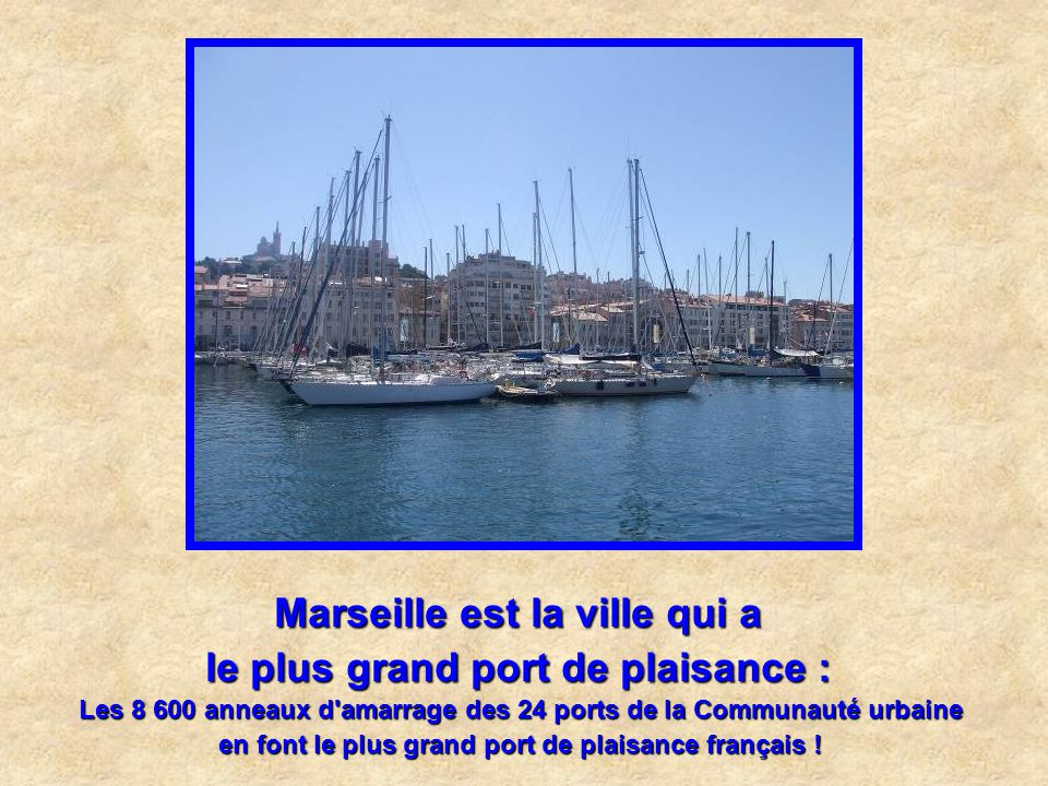 Marseille est la ville qui a le plus grand port de plaisance :