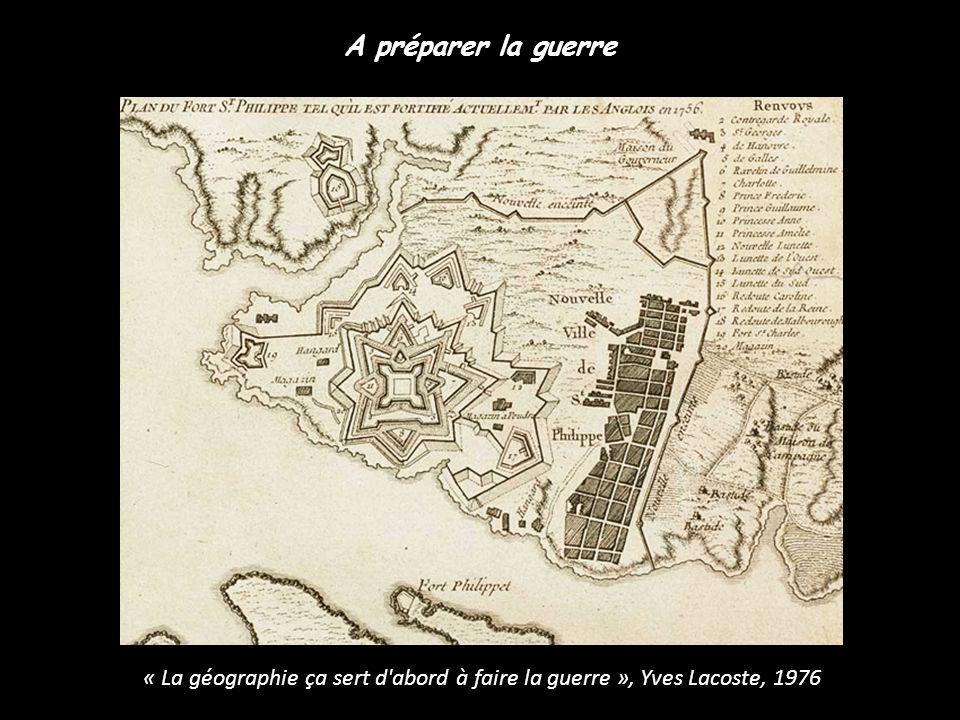 A préparer la guerre « La géographie ça sert d abord à faire la guerre », Yves Lacoste, 1976