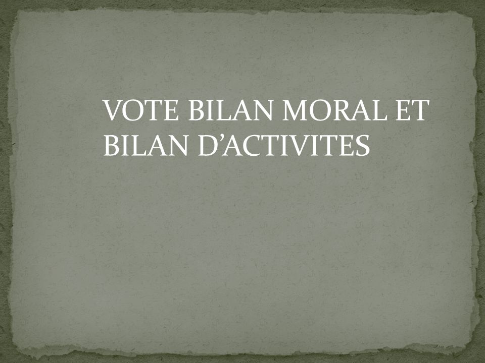 VOTE BILAN MORAL ET BILAN D'ACTIVITES