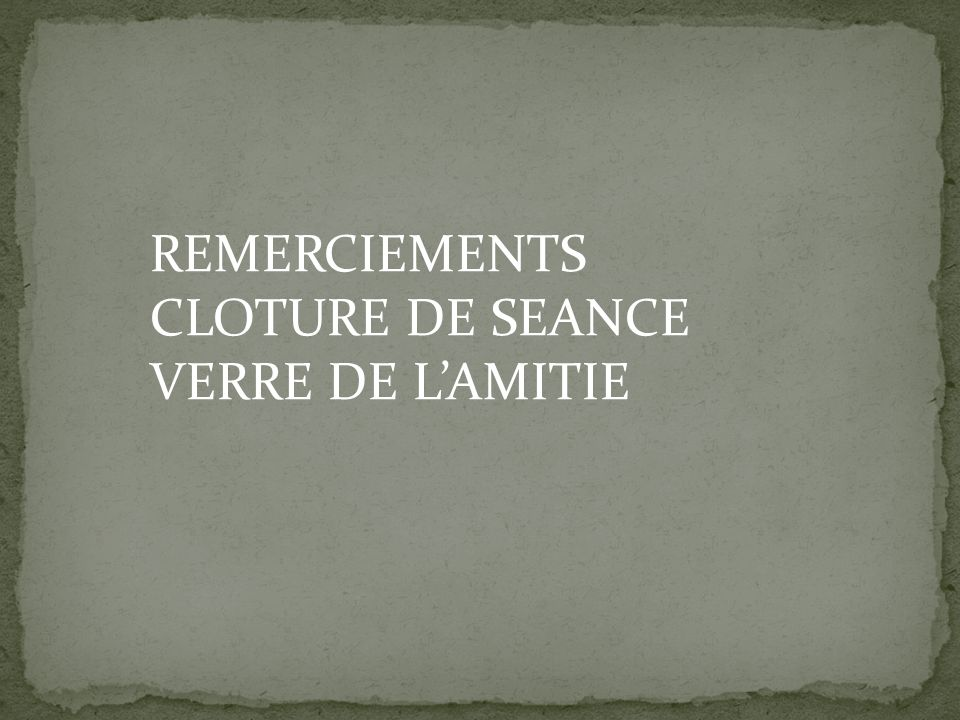 REMERCIEMENTS CLOTURE DE SEANCE VERRE DE L'AMITIE
