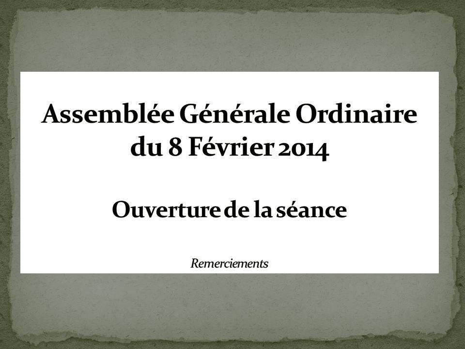 Assemblée Générale Ordinaire du 8 Février 2014 Ouverture de la séance Remerciements