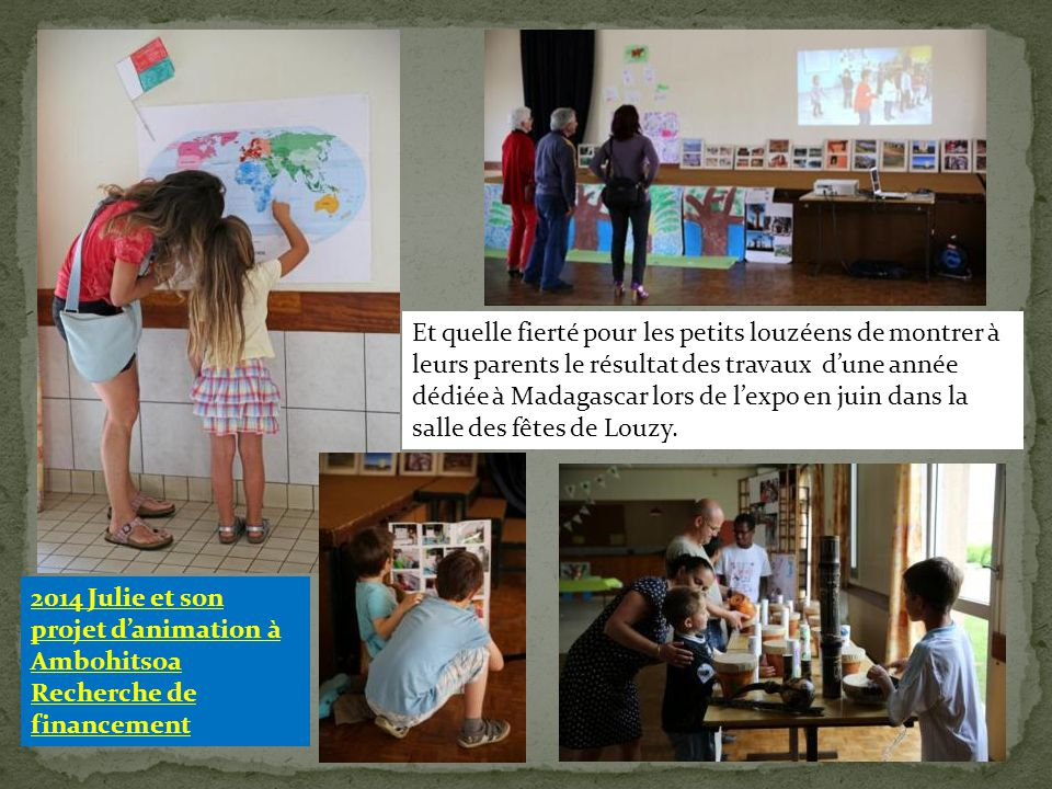 Et quelle fierté pour les petits louzéens de montrer à leurs parents le résultat des travaux d'une année dédiée à Madagascar lors de l'expo en juin dans la salle des fêtes de Louzy.