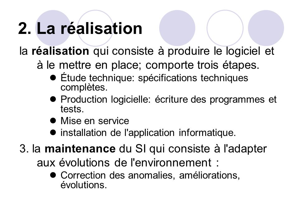 2. La réalisation la réalisation qui consiste à produire le logiciel et à le mettre en place; comporte trois étapes.