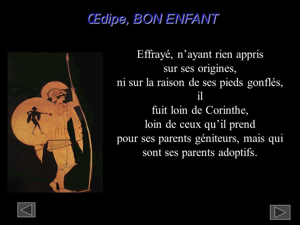 Œdipe, BON ENFANT Effrayé, n'ayant rien appris sur ses origines,
