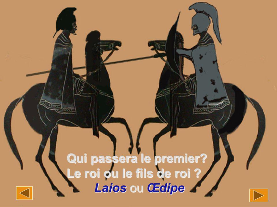 Qui passera le premier Le roi ou le fils de roi Laios ou Œdipe